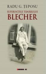 Suferintele tanarului Blecher - Radu G. Teposu