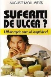 Suferiti De Ulcer - 150 De Retete Care Va Scapa De El - Auguste Moll-Weiss