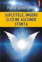Sufletele ingerii si ce ne ascunde stiinta - Florin Gheorghita Carti