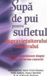 Supa de pui pentru sufletul supravietuitorului cancerului - Jack Canfield
