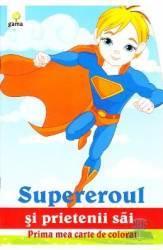 Supereroul si prietenii sai - Prima mea carte de colorat