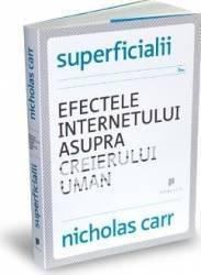 Superficialii. Efectele internetului asupra creierului uman - Nicholas Carr Carti