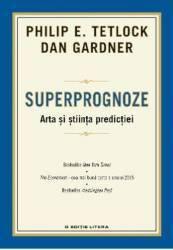 Superprognoze. Arta si stiinta predictiei - Philip E. Tetlock Dan Gardner