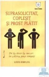 Suprasolicitat Coplesit Si Prost Platit - Louis Barajas