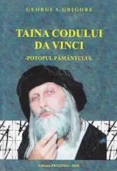 Taina Codului Da Vinci. Potopul Pamantului - George V. Grigore