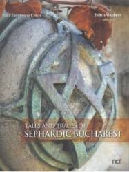Tales and Traces of Sephardic Bucharest - Anca Tudorancea Ciuciu Felicia Waldman