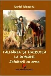 Talharia si haiducia la romani - Jefuitorii cu arme - Daniel Dieaconu