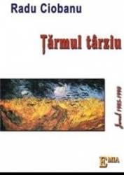 Tarmul Tarziu. Jurnal 1985-1990 - Radu Ciobanu