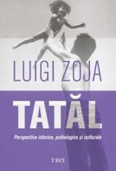 Tatal. Perspective Istorice Psihologice Si Culturale - Luigi Zoja