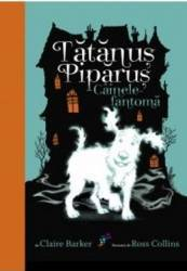Tatanus Piparus vol.1 Cainele fantoma - Claire Barker Carti