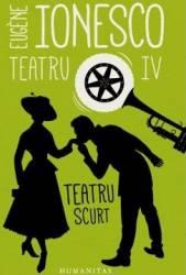 Teatru IV Teatru scurt - Eugene Ionesco