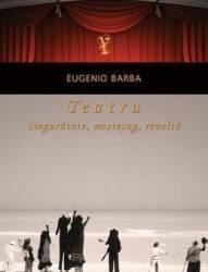 Teatru singuratate mestesug revolta - Eugenio Barba