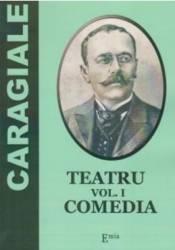 Teatru Vol.1 Comedia - I. L. Caragiale