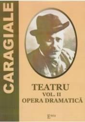 Teatru Vol.2 Opera dramatica - I. L. Caragiale