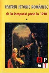 Teatrul Istoric Romanesc De La Inceputuri Pana La 1918 Vol.1