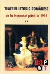 Teatrul Istoric Romanesc De La Inceputuri Pana La 1918 Vol.2