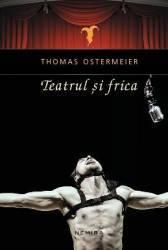 Teatrul si frica - Thomas Ostermeier