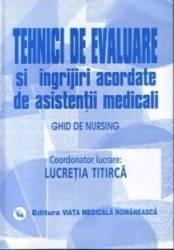Tehnici De Evaluare Si Ingrijiri Acordate De Asistentii Medicali - Lucretia Titirca Carti