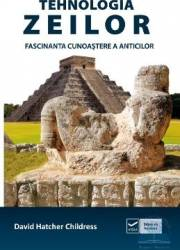Tehnologia zeilor. Fascinanta cunoastere a anticilor - David Hatcher Childress