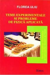 Teme experimentale si probleme de Fizica aplicata - Florea Uliu