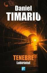 Tenebre. Labirintul - Daniel Timariu