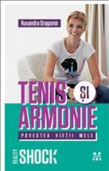 Tenis Si Armonie. Povestea Vietii Mele - Ruxandra Dragomir