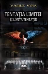 Tentatia limitei si limita tentatiei - Vasile Voia Carti