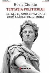 Tentatia politicului - Horia Ciurtin Carti