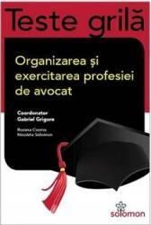 Teste grila. Organizarea si exercitarea profesiei de avocat - Gabriel Grigore