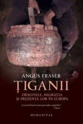 Tiganii Originile migratia si prezenta lor in Europa ed.2 - Angus Fraser