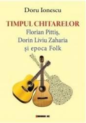 Timpul chitarelor Florian Pitis Dorin Liviu Zaharia si epoca Folk - Doru Ionescu