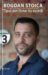 Tipul din filme nu exista Vol.3 - Bogdan Stoica