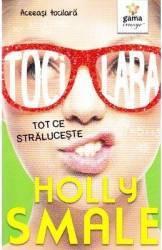 Tocilara Tot ce straluceste - Holly Smale
