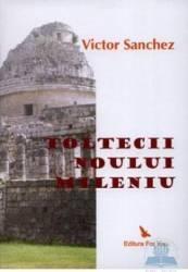 Toltecii noului mileniu - Victor Sanchez
