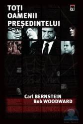 Toti oamenii presedintelui - Carl Bernstein Bob Woodward Carti