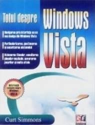 Totul despre Windows Vista - Curt Simmons Carti