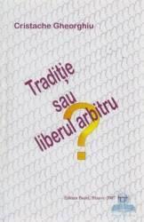 Traditie sau liberul arbitru - Cristache Gheorghiu