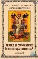 Traire si cunoastere in credinta ortodoxa vol.1 - Protoprezbiter Stefan K. Carti