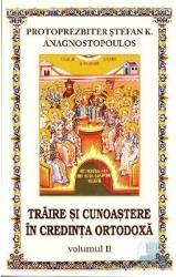 Traire si cunoastere in credinta ortodoxa vol.2 - Protoprezbiter Stefan K.