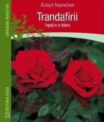 Trandafirii Ingrijire si taiere - Eckart Haenchen