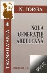 Transilvania 10+11 Noua generatie ardeleana + ceasul sacalilor - N. Iorga