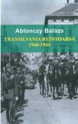 Transilvania reintoarsa 1940-1944 - Ablonczy Balazs