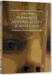 Tratamentul Anxietatii La Copii Si Adolescenti - Ronald Rapee Ann Wignall Carti