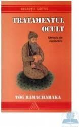 Tratamentul Ocult - Yog Ramacharaka