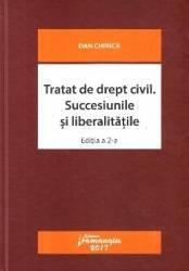 Tratat de drept civil. Succesiunile si liberalitatile Ed.2 - Dan Chirica