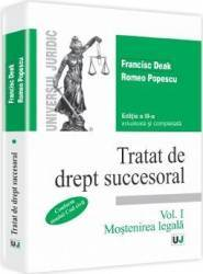 Tratat de drept succesoral Ed.3 Vol.1 Mostenirea legala - Francisc Deak Romeo Popescu