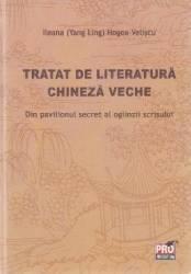 Tratat de literatura chineza veche - Ileana Hogea-Veliscu Carti