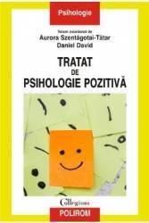 Tratat de psihologie pozitiva - Aurora Szentagotai-Tatar Daniel David