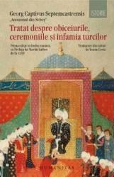 Tratat despre obiceiurile ceremoniile si infamia turcilor - Georg Captivus Septemcastrensis