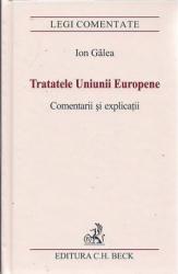 Tratatele Uniunii Europene. Comentarii si explicatii - Galea Ion